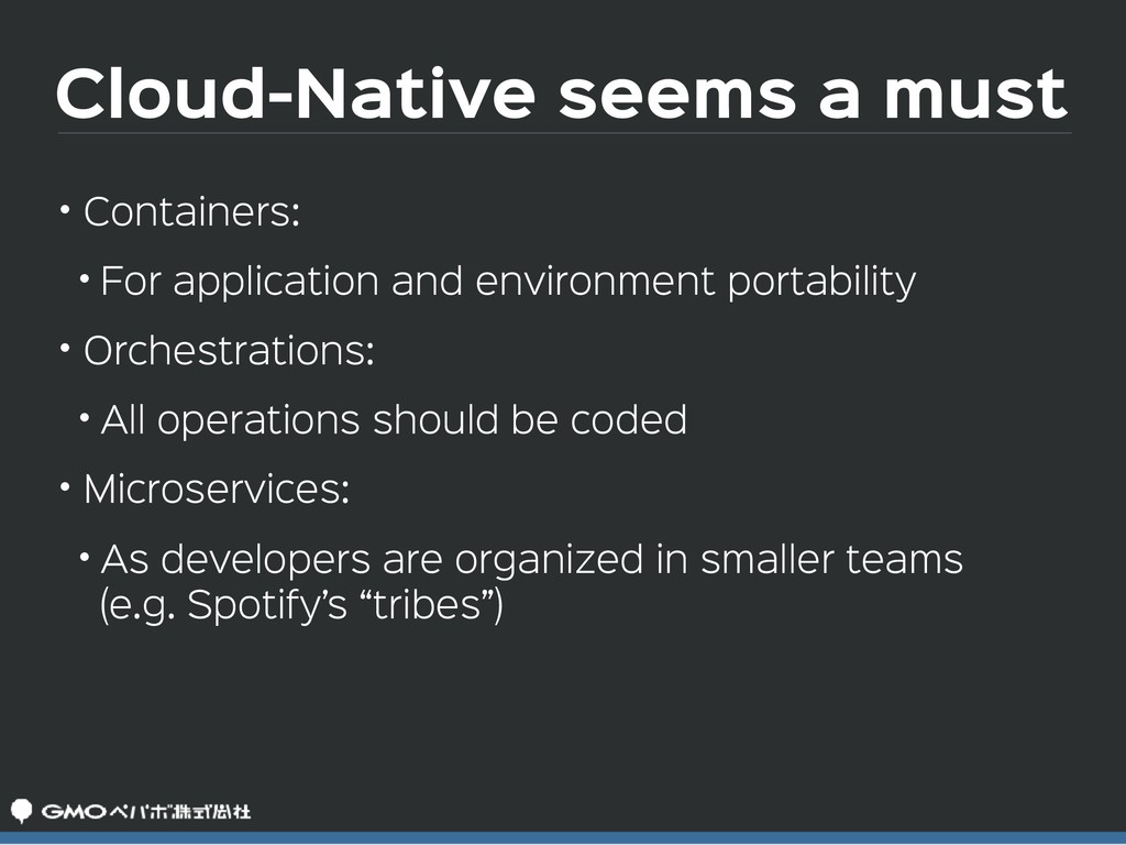 Cloud-Native seems a must • Containers:  • For ...