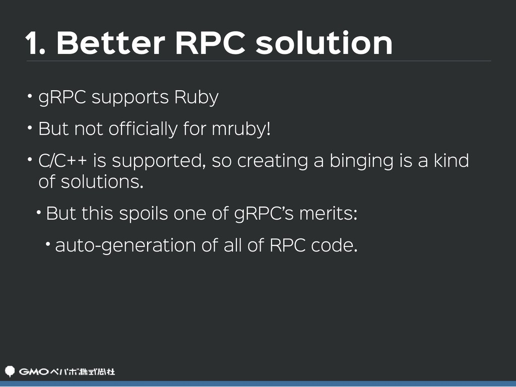 1. Better RPC solution • gRPC supports Ruby  • ...