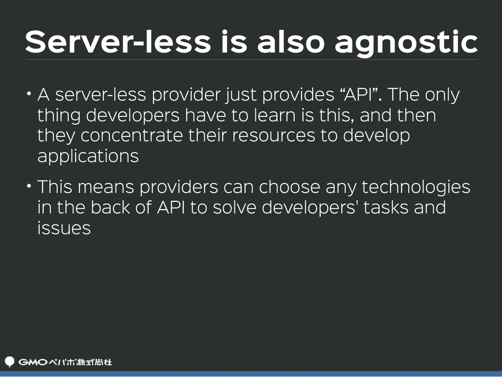 Server-less is also agnostic • A server-less pr...