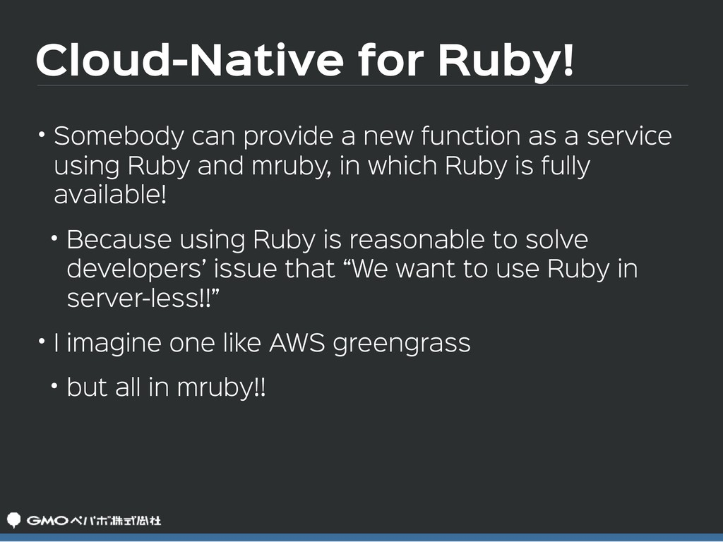 Cloud-Native for Ruby! • Somebody can provide a...