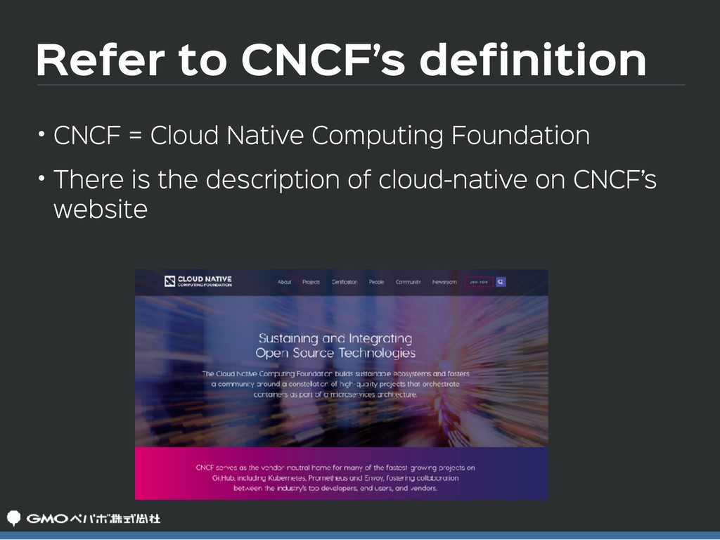 Refer to CNCF's definition • CNCF = Cloud Nativ...