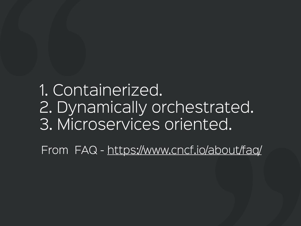 1. Containerized.  2. Dynamically orchestrated....