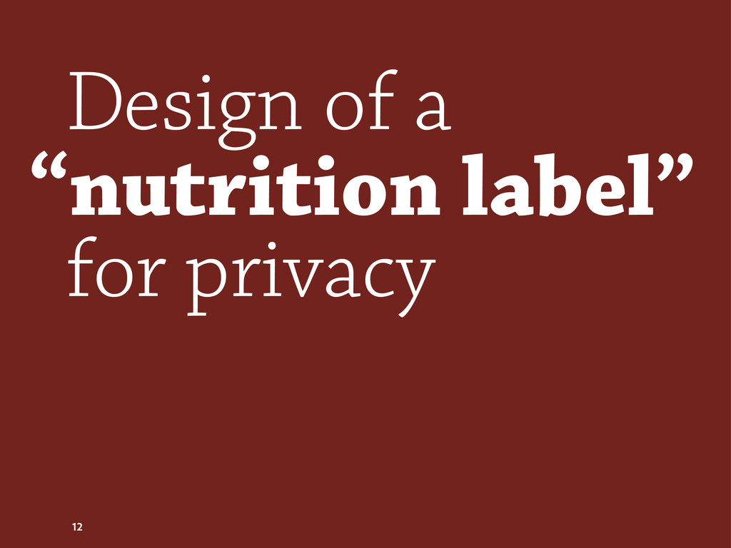 "Design of a ""nutrition label"" for privacy 12"