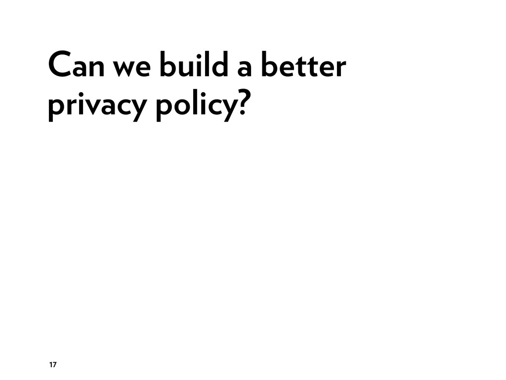Can we build a better privacy policy? 17