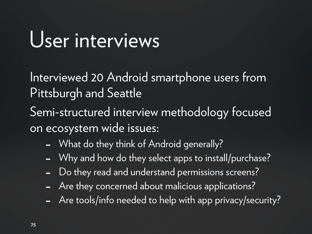 User interviews 75 Interviewed 20 Android smart...