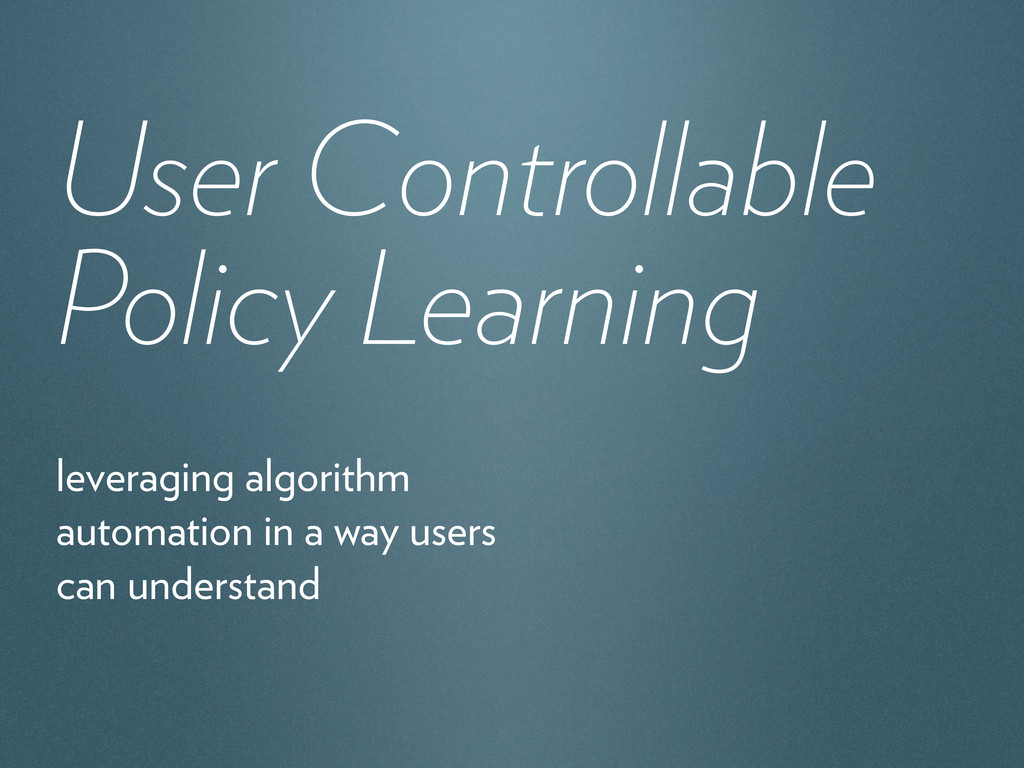 User Controllable Policy Learning leveraging al...