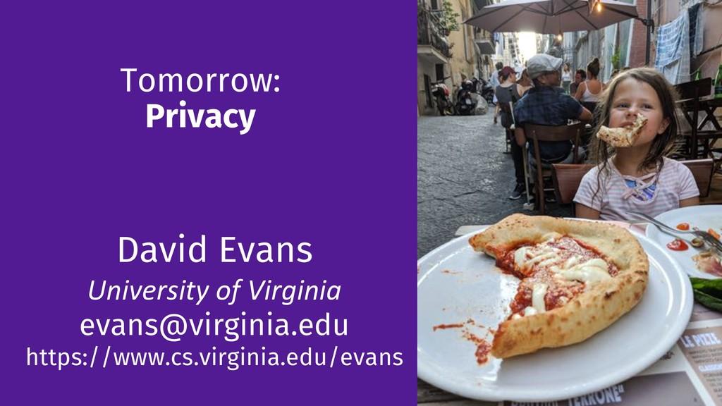 Tomorrow: Privacy 125 David Evans University of...