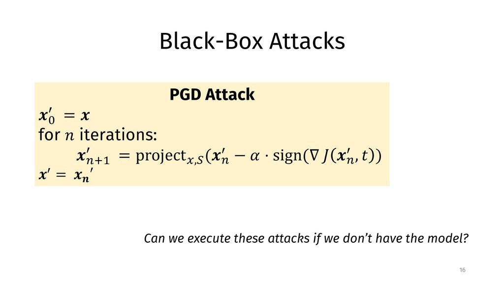 "Black-Box Attacks 16 PGD Attack !"" # = ! for % ..."