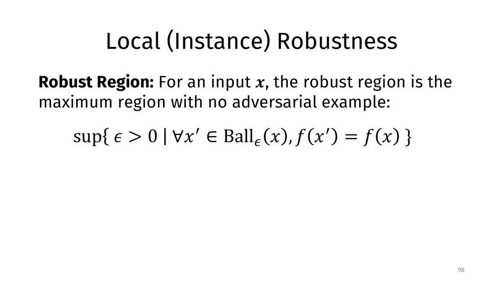 Local (Instance) Robustness 98 Robust Region: F...