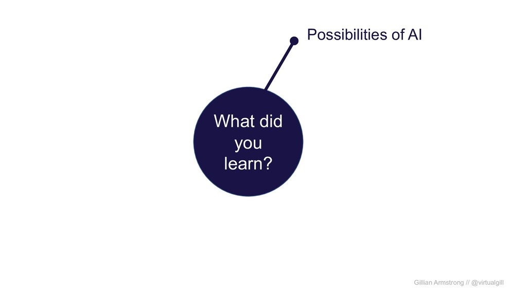 What did you learn? Possibilities of AI Gillian...
