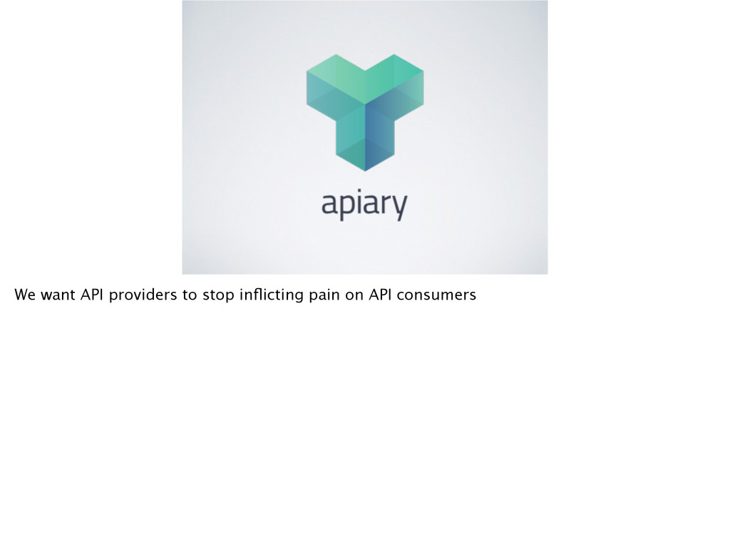We want API providers to stop inflicting pain on...