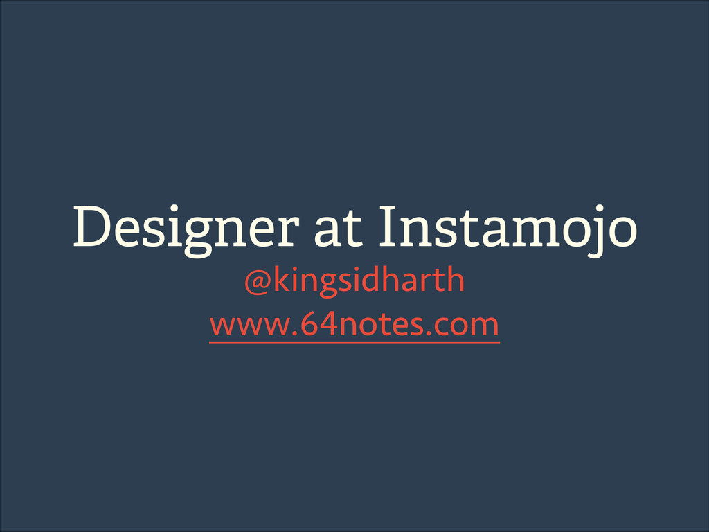 Designer at Instamojo @kingsidharth www.64notes...