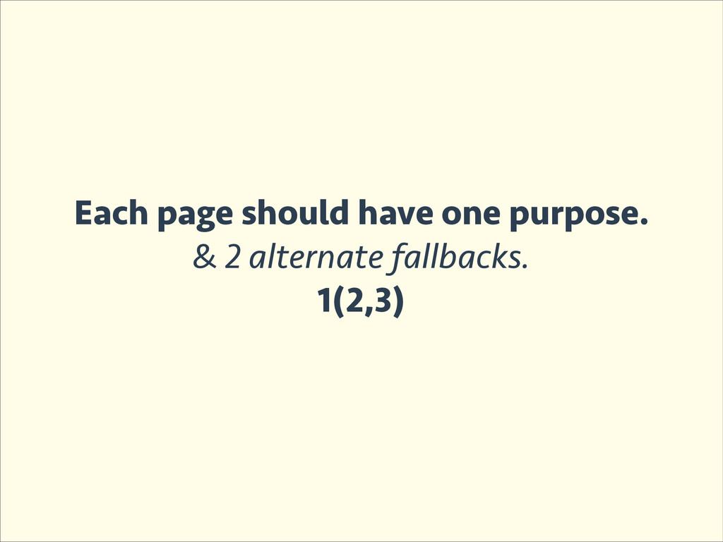 Each page should have one purpose. & 2 alternat...