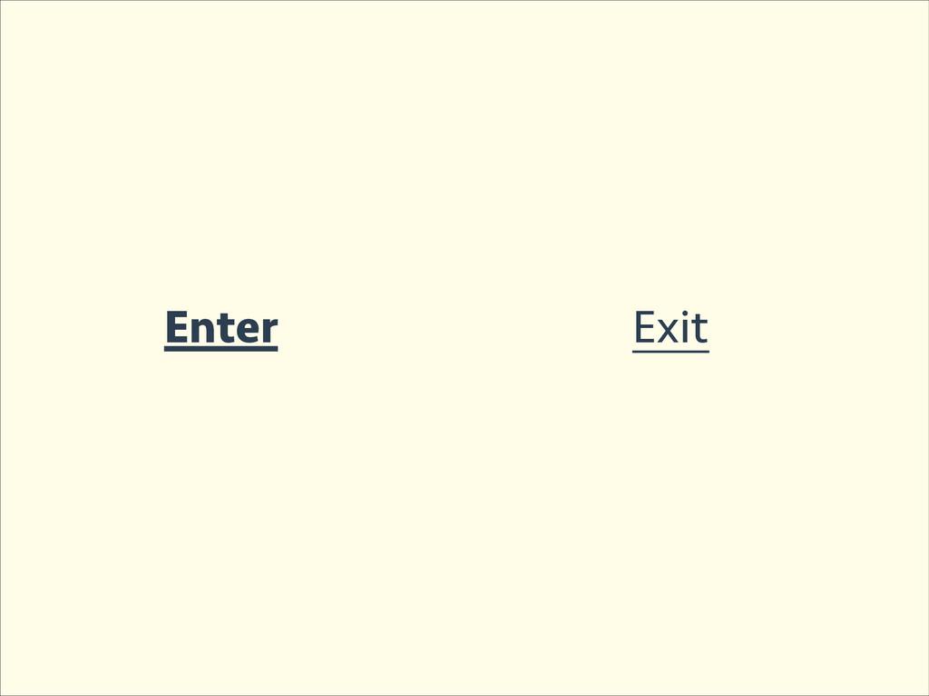 Enter Exit