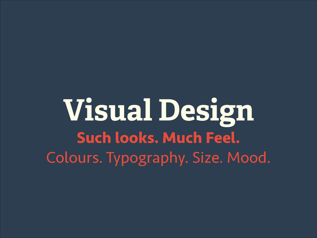 Visual Design Such looks. Much Feel. Colours. T...