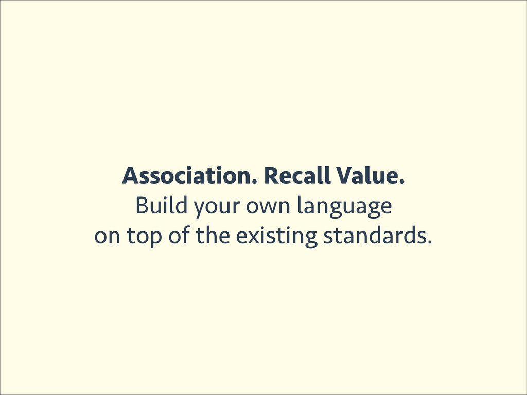 Association. Recall Value. Build your own langu...