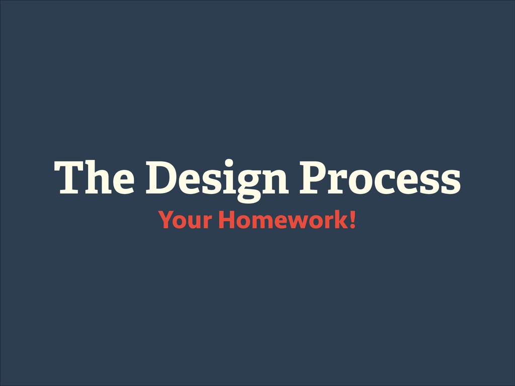 The Design Process Your Homework!