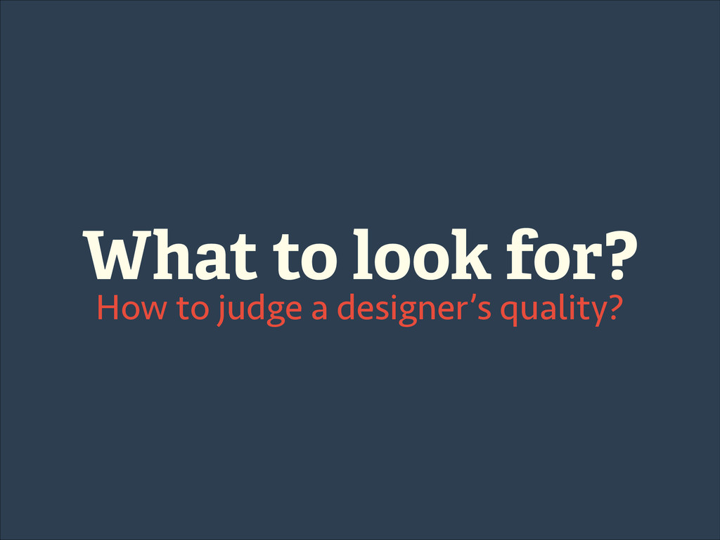 What to look for? How to judge a designer's qua...