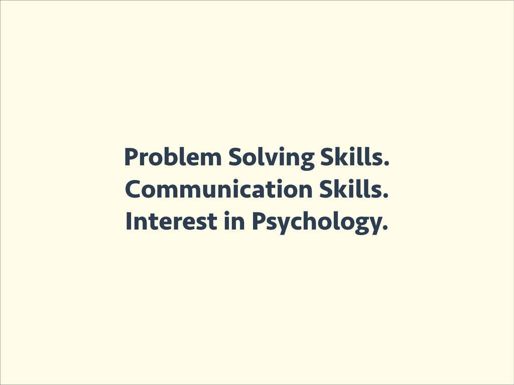 Problem Solving Skills. Communication Skills. I...