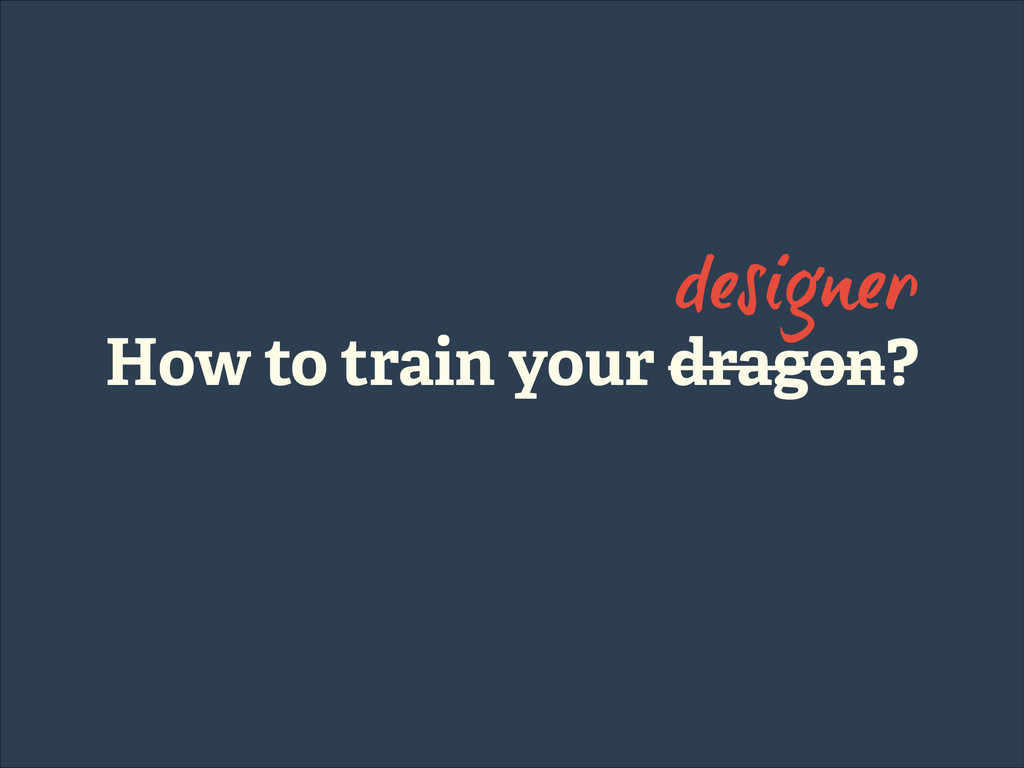 How to train your dragon? designer