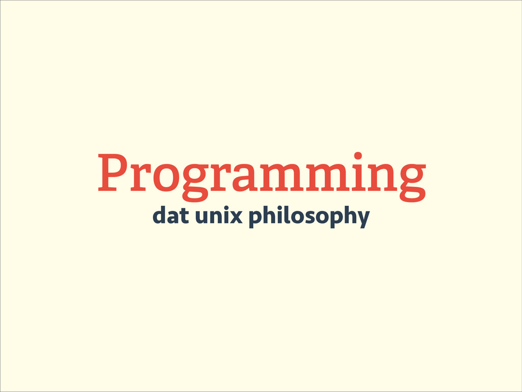 dat unix philosophy Programming