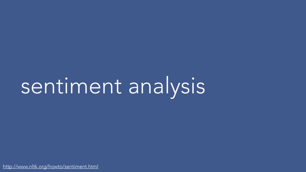 sentiment analysis http://www.nltk.org/howto/se...