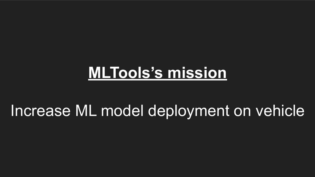 MLTools's mission Increase ML model deployment ...