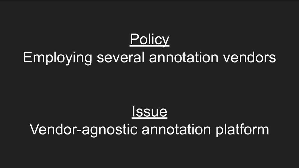 Policy Employing several annotation vendors Iss...