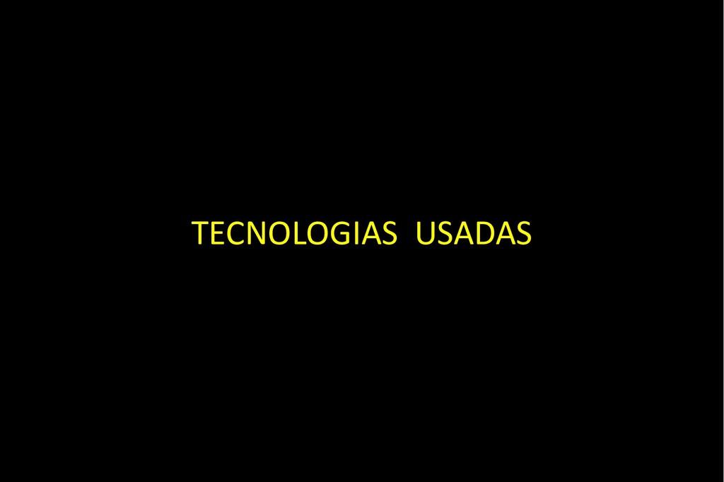 TECNOLOGIAS USADAS