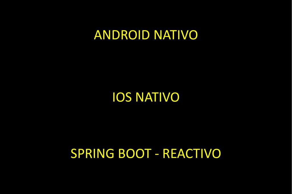 ANDROID NATIVO IOS NATIVO SPRING BOOT - REACTIVO