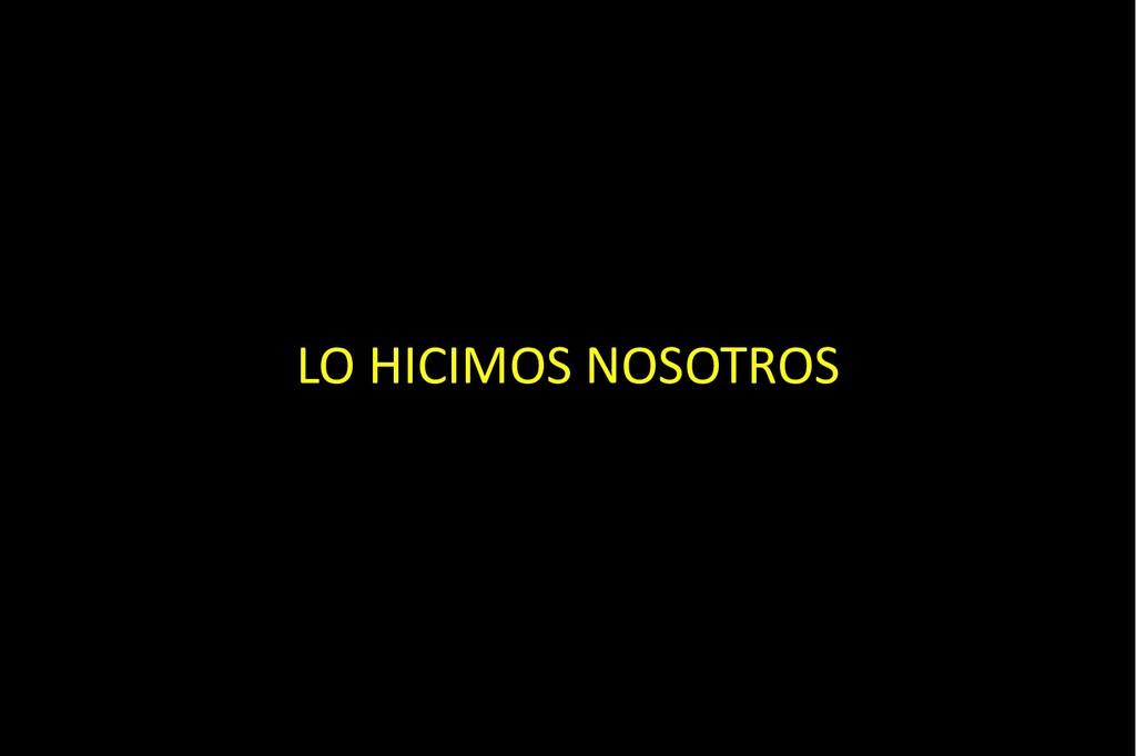 LO HICIMOS NOSOTROS