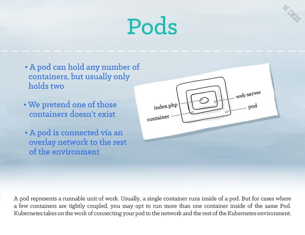 A pod represents a runnable unit of work. Usual...