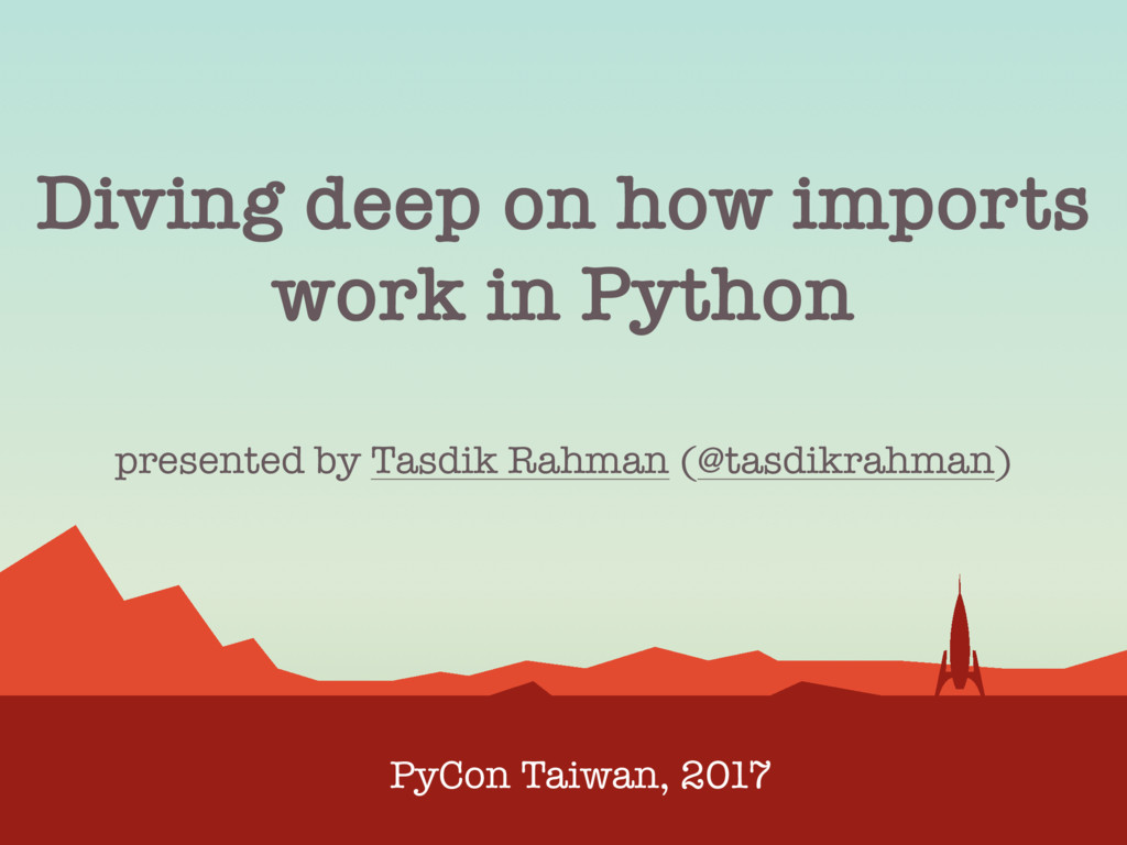 Diving deep on how imports work in Python PyCon...