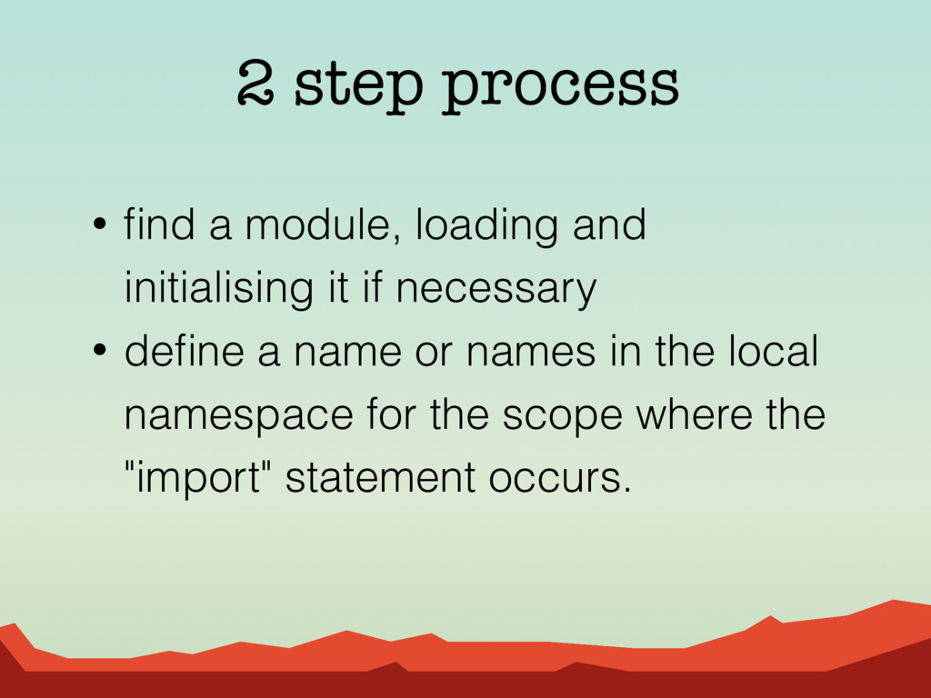 2 step process • find a module, loading and init...