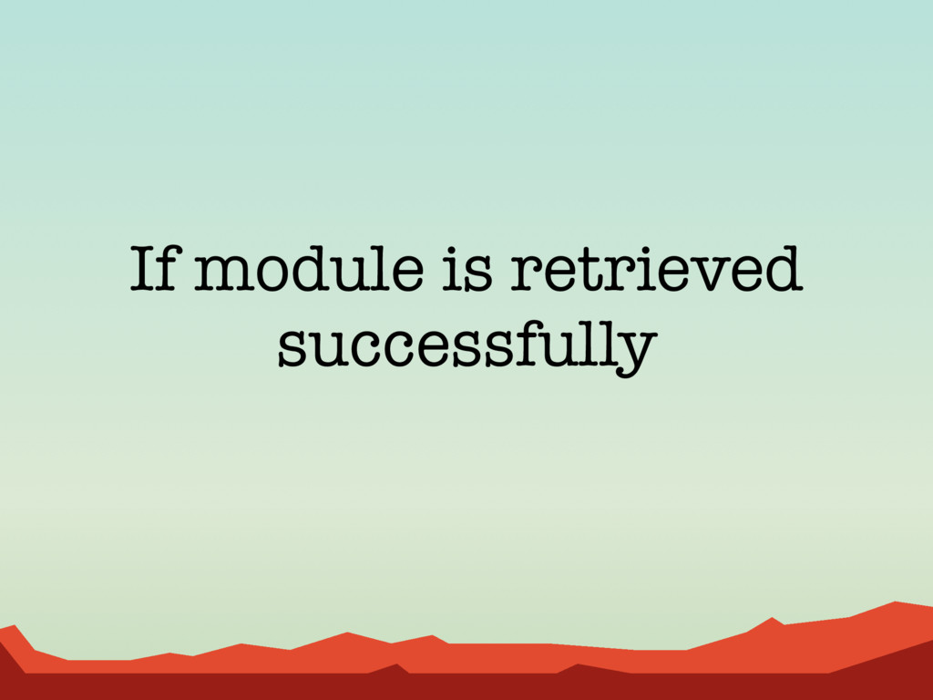 If module is retrieved successfully