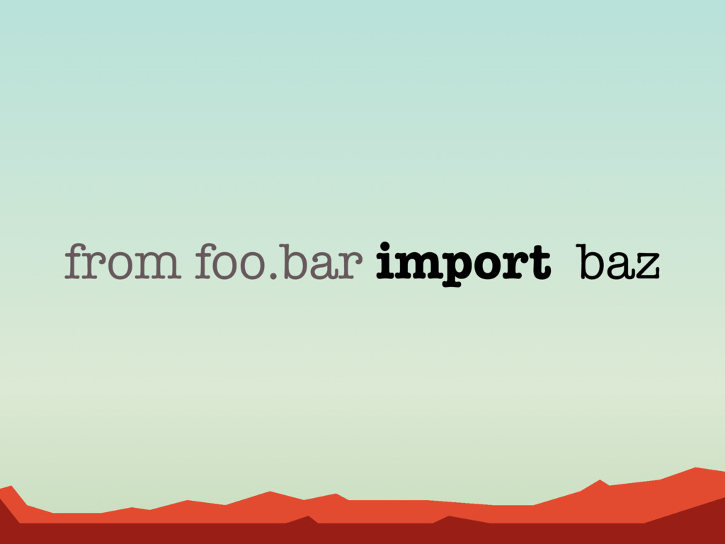 from foo.bar import baz