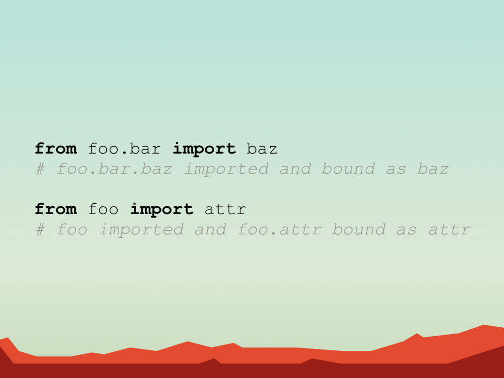 from foo.bar import baz # foo.bar.baz imported ...