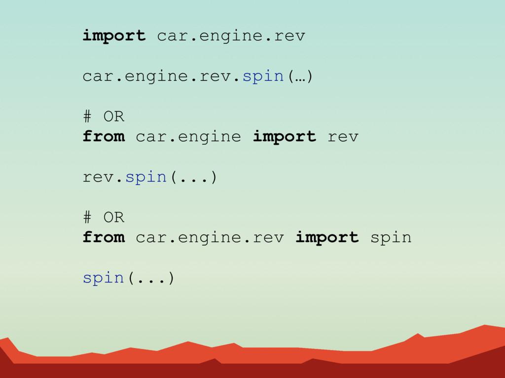 import car.engine.rev car.engine.rev.spin(…) # ...
