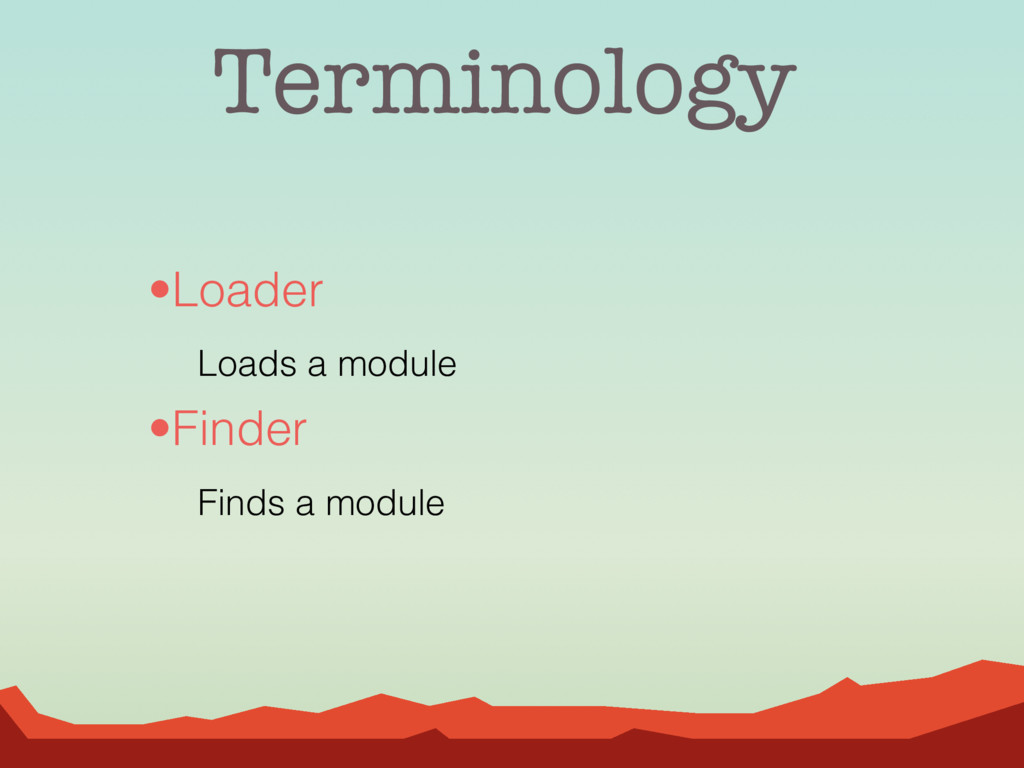Terminology •Loader Loads a module •Finder Find...