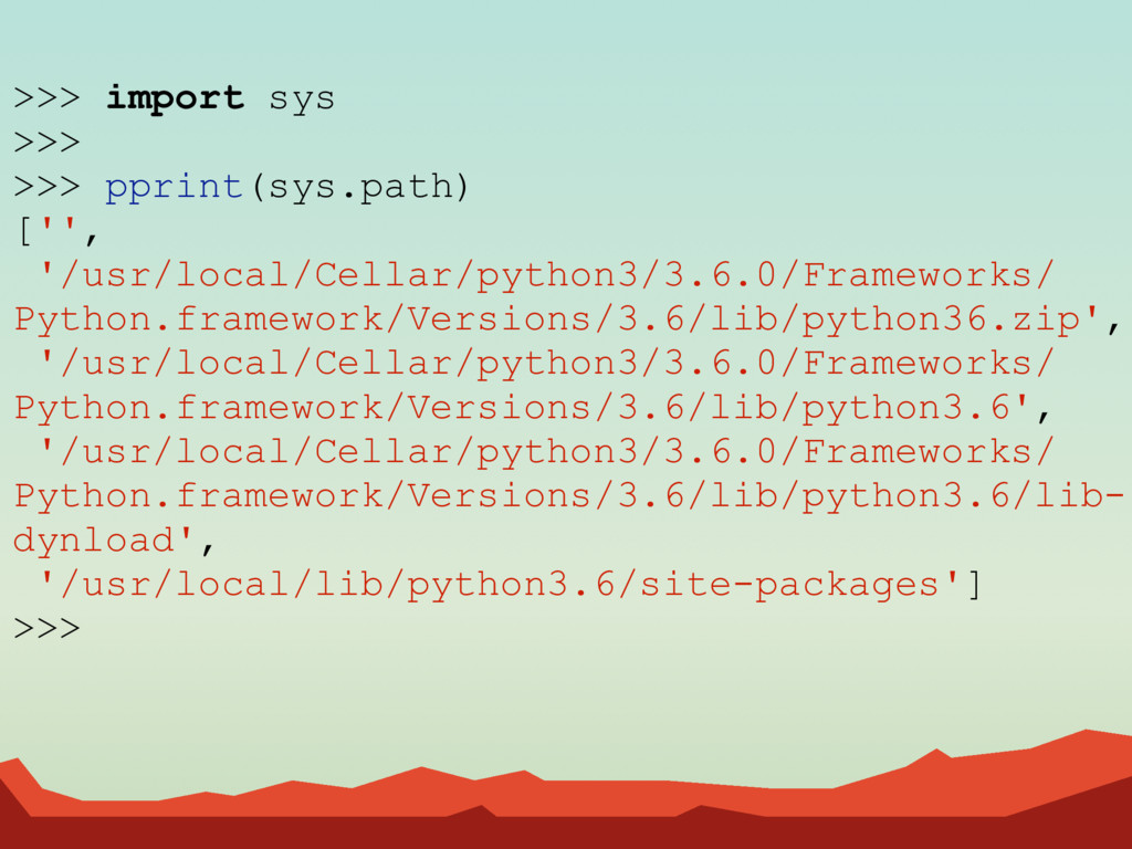 >>> import sys >>> >>> pprint(sys.path) ['', '/...