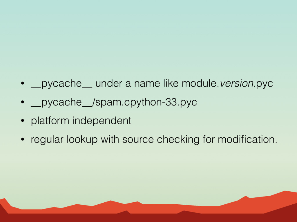 • __pycache__ under a name like module.version....