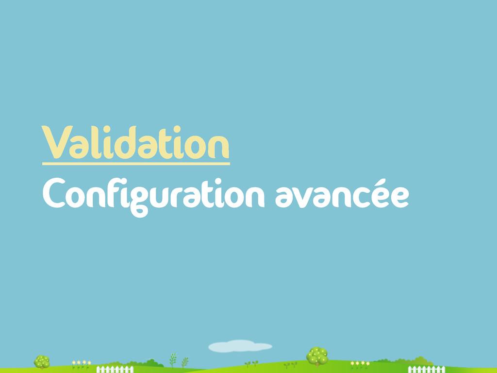 Validation Configuration avancée