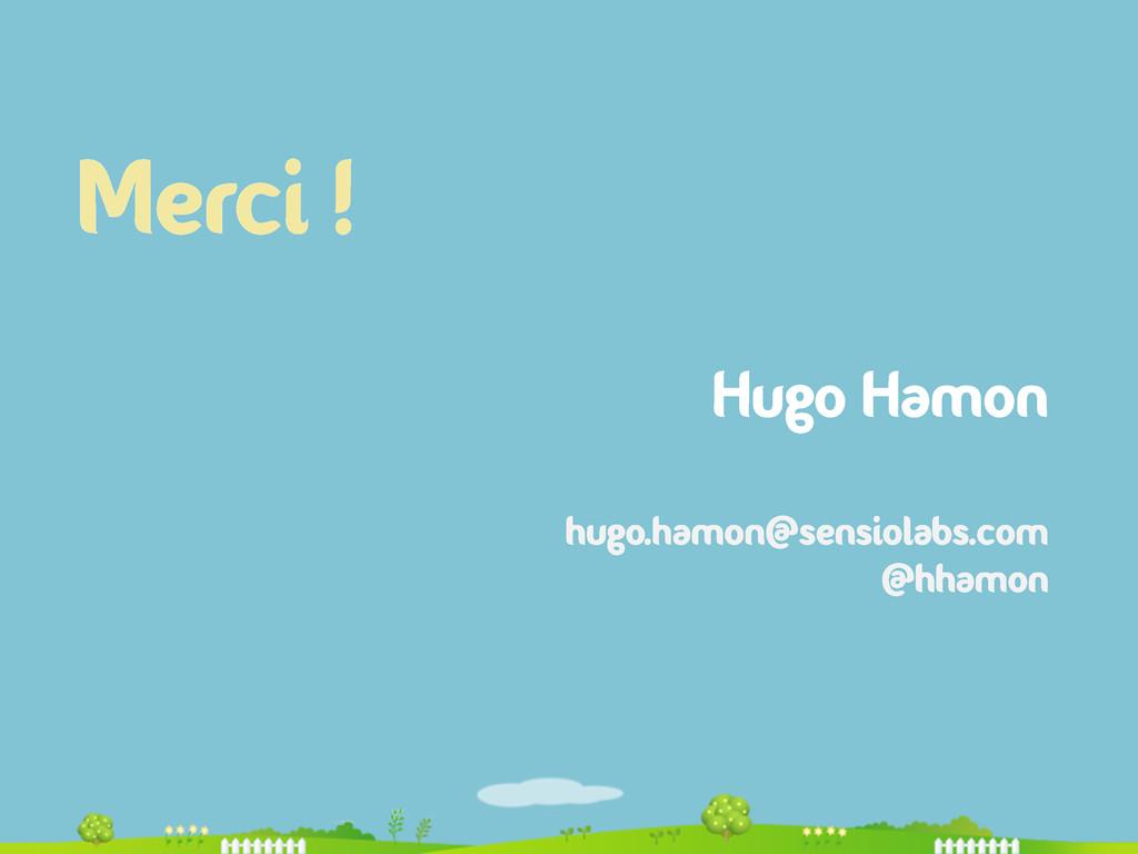 Merci ! Hugo Hamon hugo.hamon@sensiolabs.com @h...