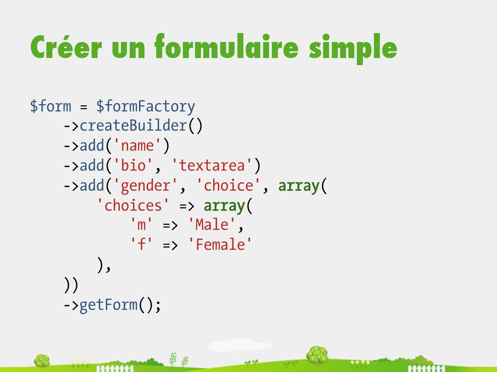 Créer un formulaire simple $form = $formFactory...