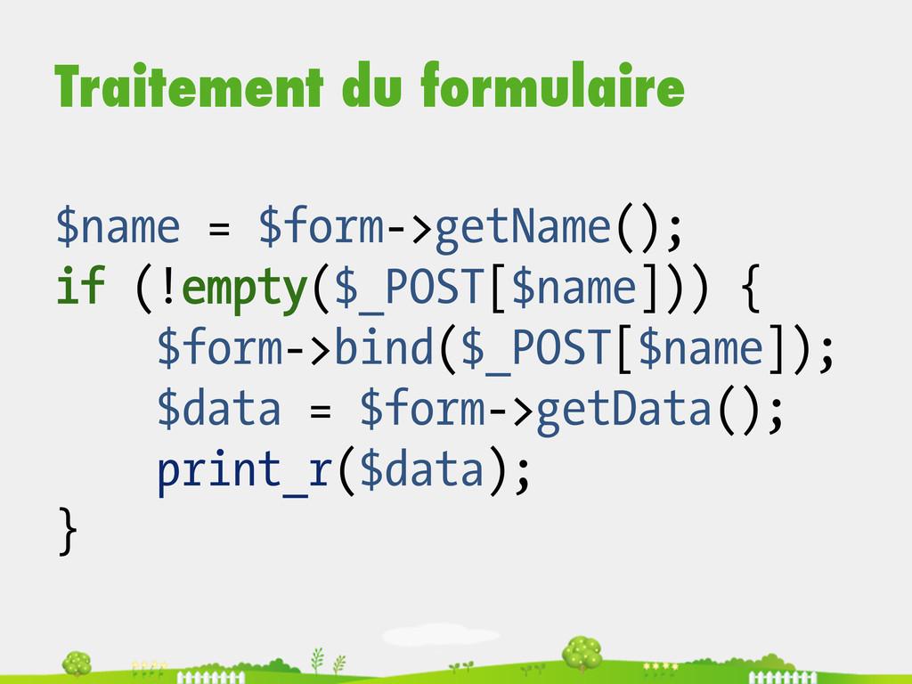 Traitement du formulaire $name = $form->getName...