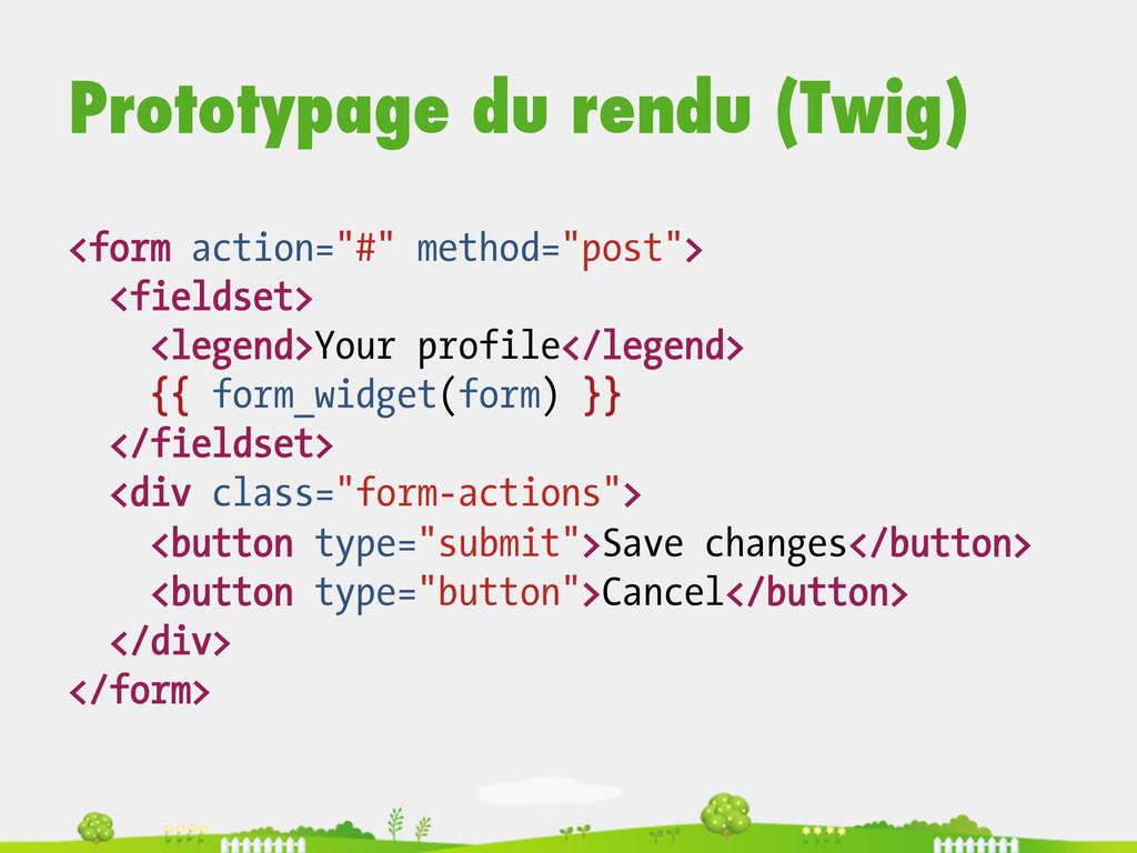 """Prototypage du rendu (Twig) <form action=""""#"""" me..."""