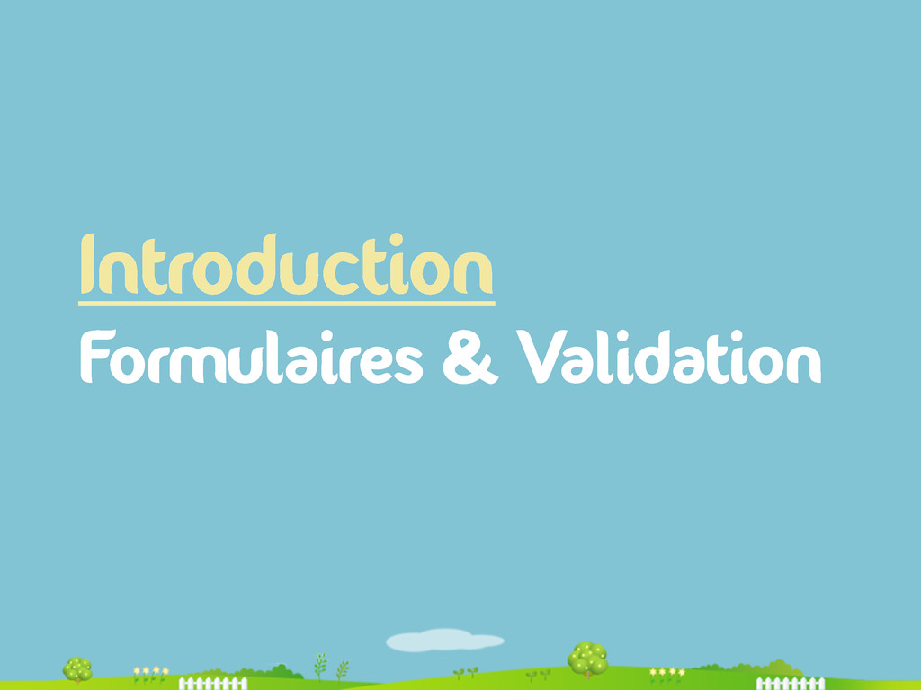 Introduction Formulaires & Validation