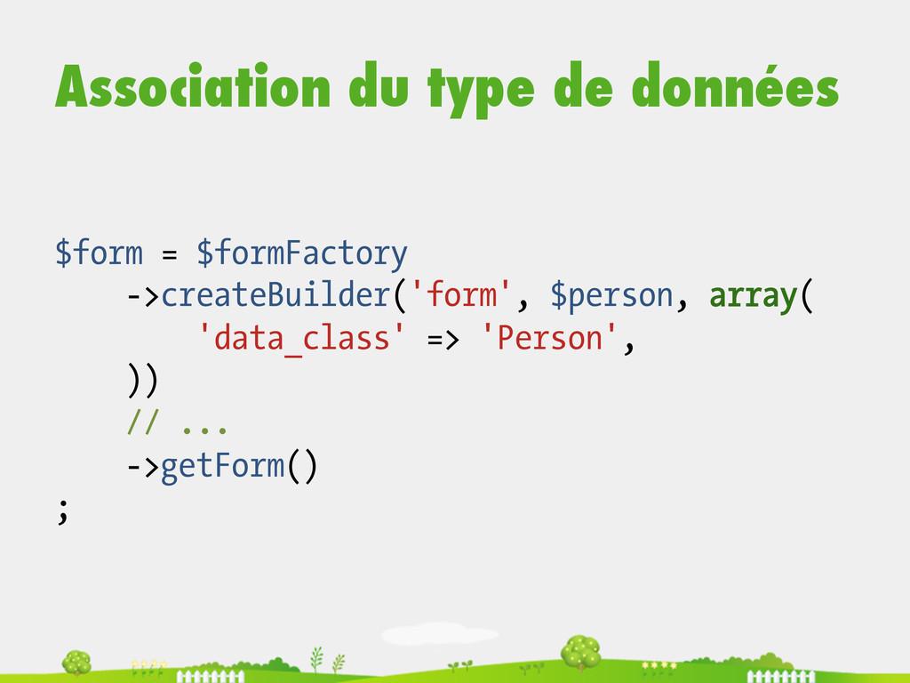 Association du type de données $form = $formFac...