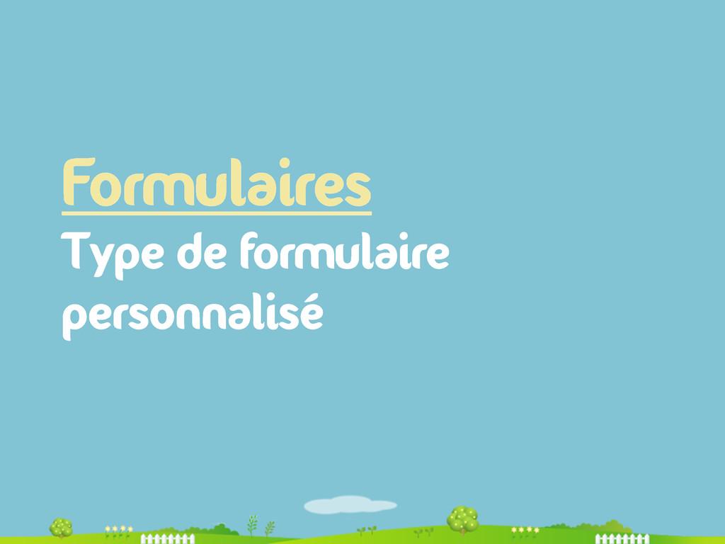 Formulaires Type de formulaire personnalisé