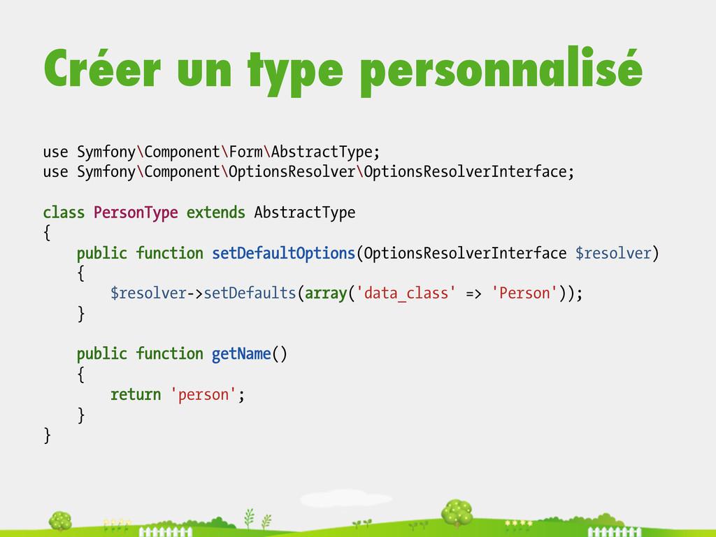 Créer un type personnalisé use Symfony\Componen...